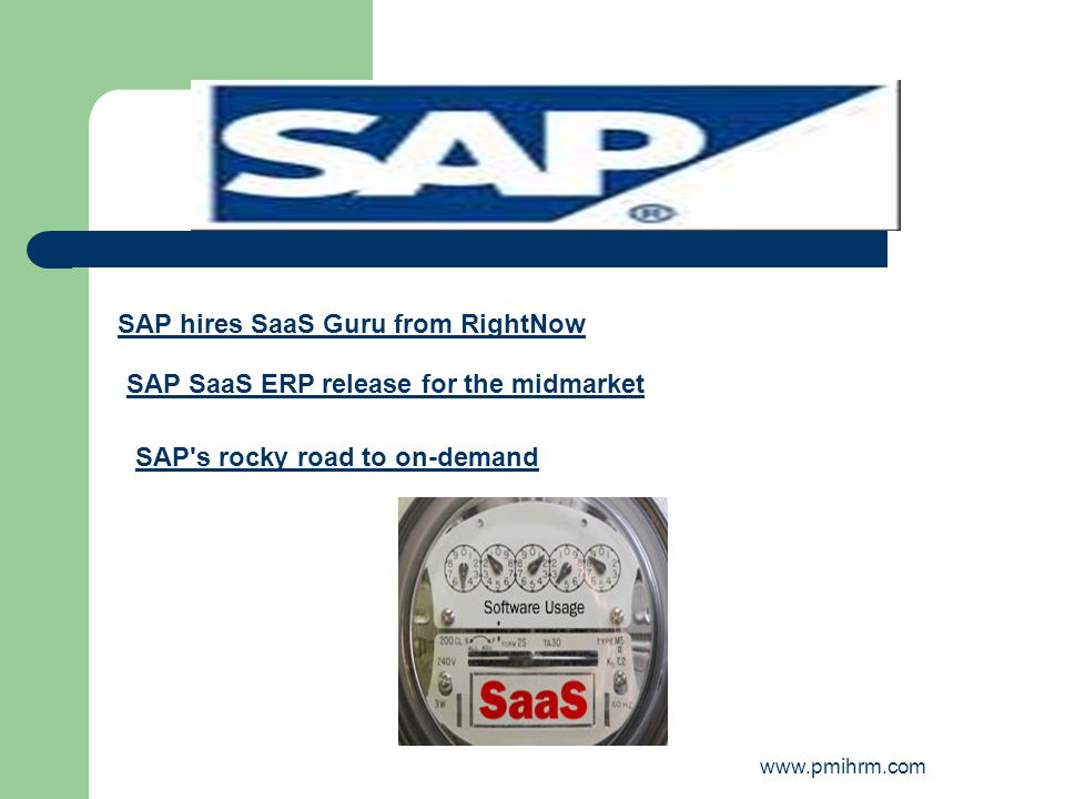 SAP hires SaaS Guru from RightNow SAP SaaS ERP release for the midmarket SAP's rocky road to on-demand www.pmihrm.com