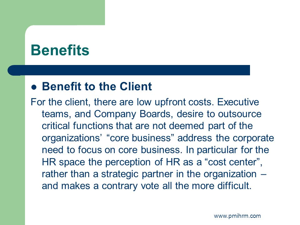 Benefits Benefit to the Client For the client, there are low upfront costs.