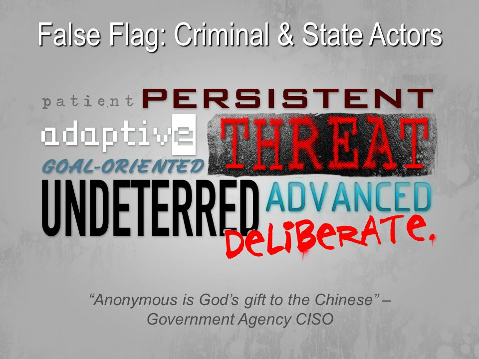 """""""Anonymous is God's gift to the Chinese"""" – Government Agency CISO False Flag: Criminal & State Actors"""