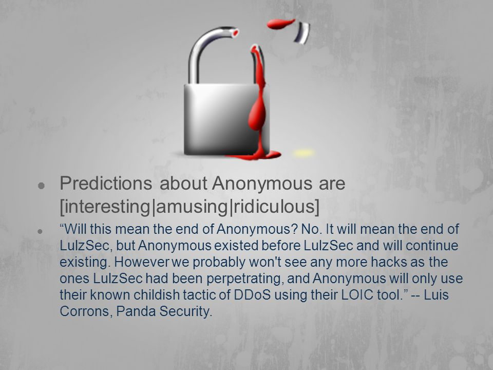  Predictions about Anonymous are [interesting|amusing|ridiculous]  Will this mean the end of Anonymous.