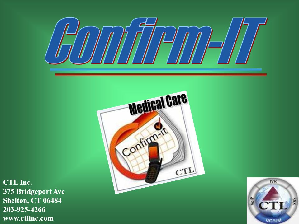 50 Confirm-IT automatically and professionally reminds your patients of their appointment virtually ANYTIME, ANYWHERE