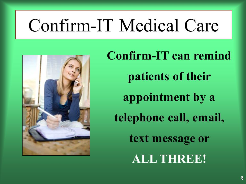 5 Confirm-IT allows medical offices to increase efficiency and professionalism resulting in TOTAL PATIENT CARE Confirm-IT Medical Care