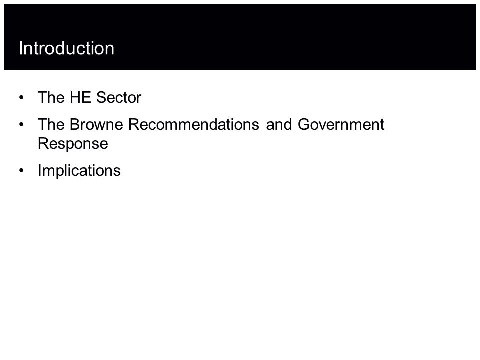 The HE Sector The Browne Recommendations and Government Response Implications Introduction