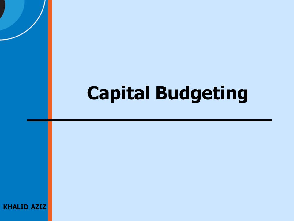 KHALID AZIZ Capital Budgeting