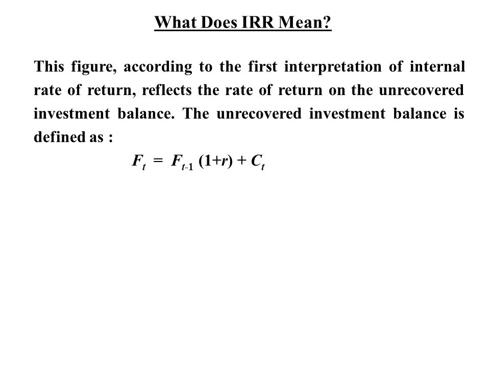 This figure, according to the first interpretation of internal rate of return, reflects the rate of return on the unrecovered investment balance.