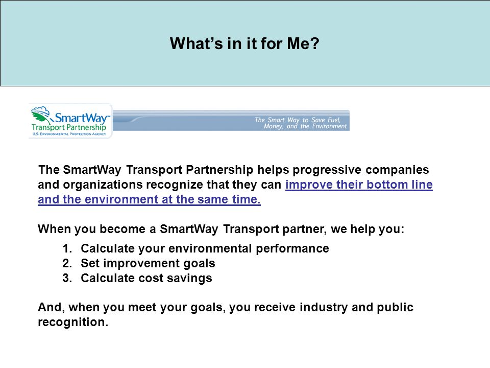 The SmartWay Transport Partnership helps progressive companies and organizations recognize that they can improve their bottom line and the environment