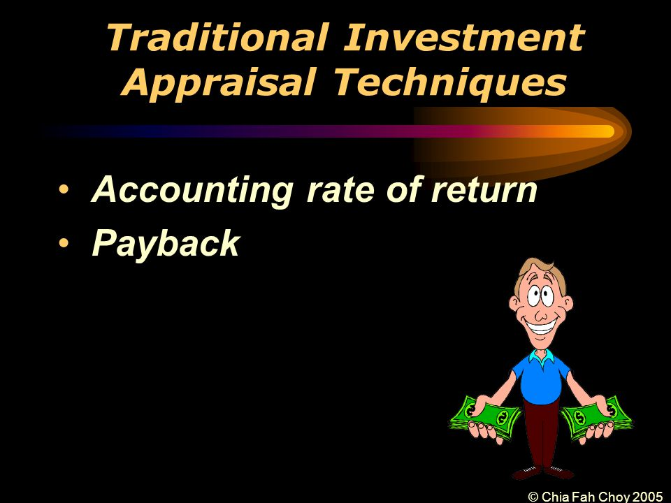 © Chia Fah Choy 2005 Traditional Investment Appraisal Techniques Accounting rate of return Payback