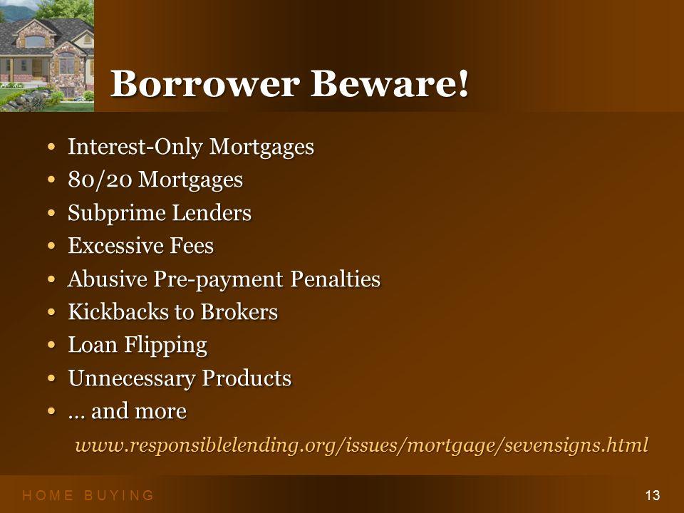 H O M E B U Y I N G13 Borrower Beware.