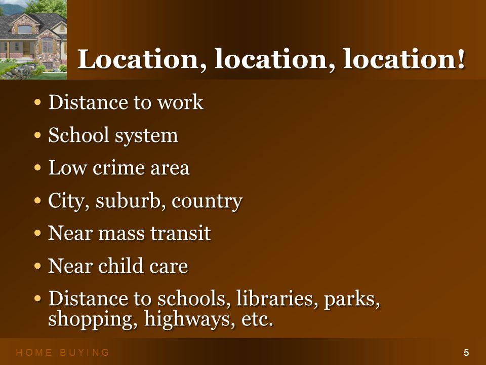 H O M E B U Y I N G5 Location, location, location.