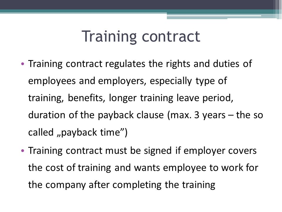Training contract Training contract regulates the rights and duties of employees and employers, especially type of training, benefits, longer training