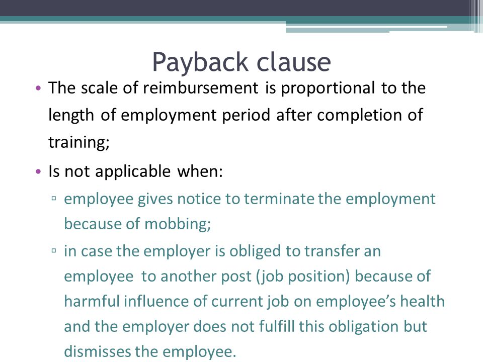 Payback clause The scale of reimbursement is proportional to the length of employment period after completion of training; Is not applicable when: ▫ e