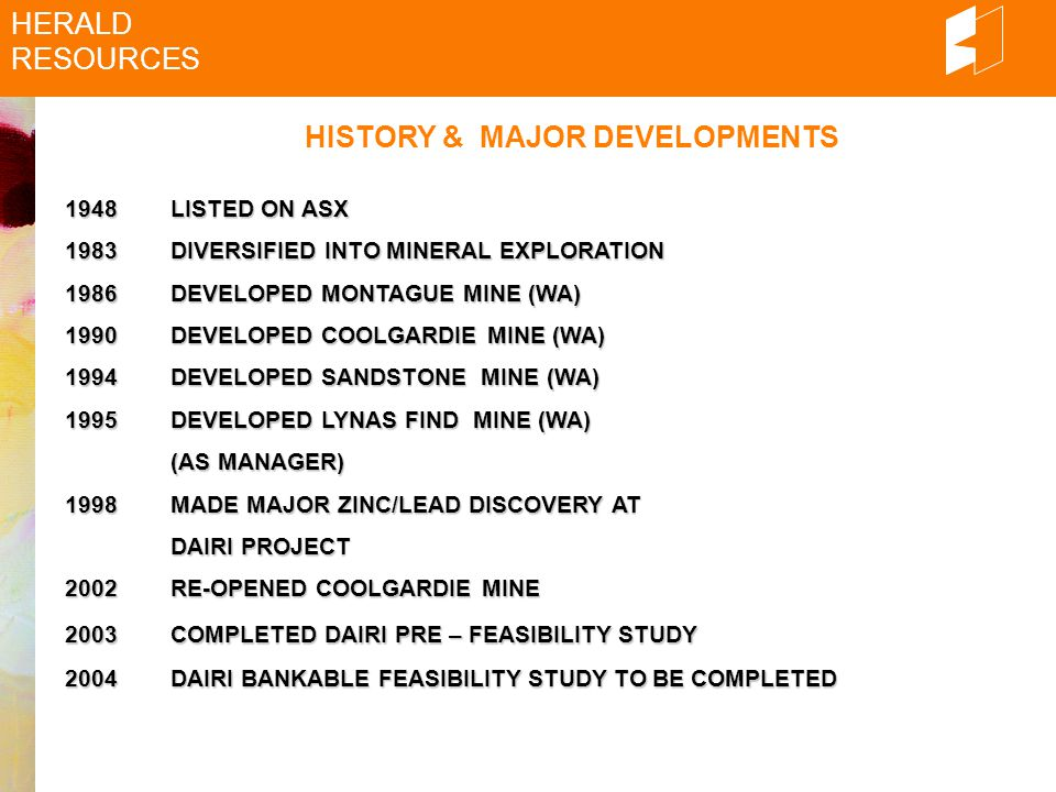 HISTORY (continued) HERALD RESOURCES - PRESENT MANAGEMENT WITH HERALD FOR LAST 20 YEARS YEARS - NEW MINE DEVELOPED EVERY 4 YEARS ON AVERAGE
