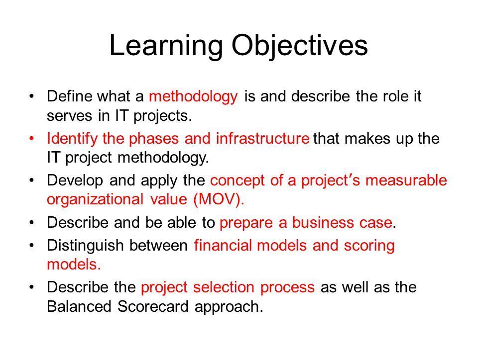 Learning Objectives Define what a methodology is and describe the role it serves in IT projects. Identify the phases and infrastructure that makes up