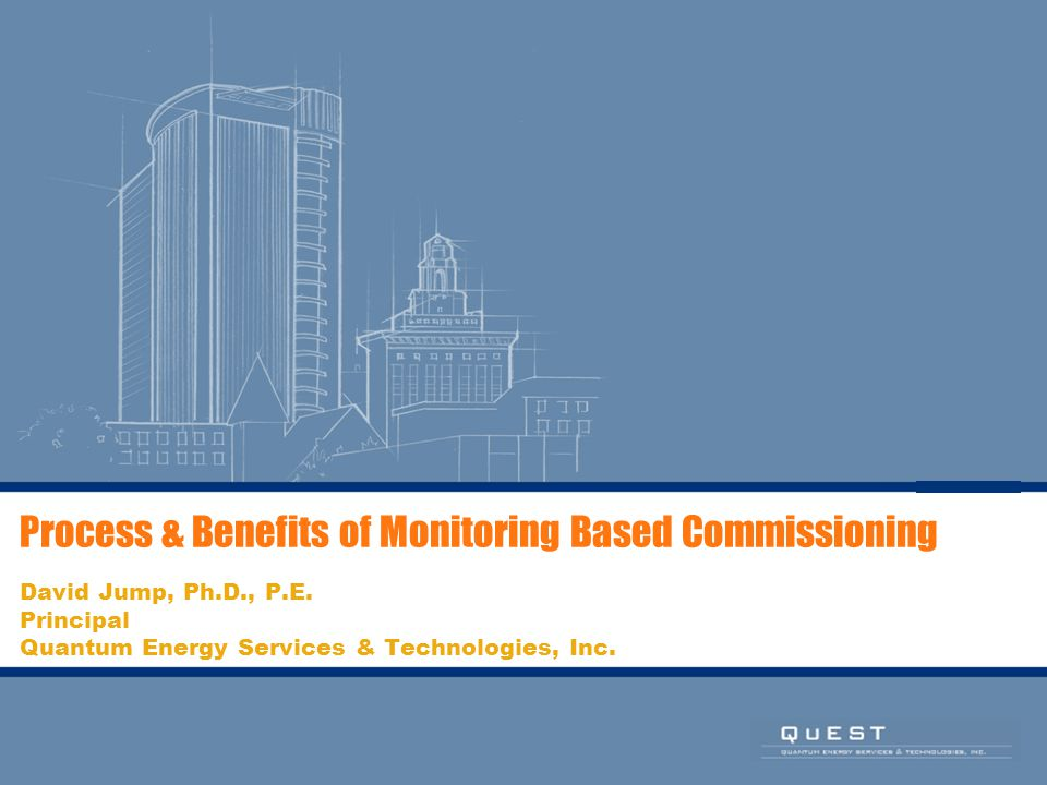 Process & Benefits of Monitoring Based Commissioning David Jump, Ph.D., P.E.