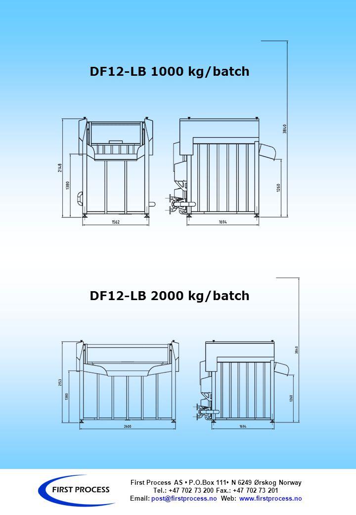 First Process AS P.O.Box 111 N 6249 Ørskog Norway Tel.: +47 702 73 200 Fax.: +47 702 73 201 Email: post@firstprocess.no Web: www.firstprocess.no DF12-LB 1000 kg/batch DF12-LB 2000 kg/batch