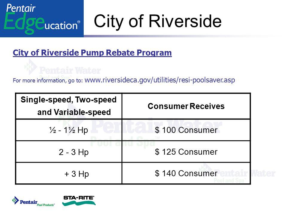 City of Riverside City of Riverside Pump Rebate Program For more information, go to: www.riversideca.gov/utilities/resi-poolsaver.asp Single-speed, Tw