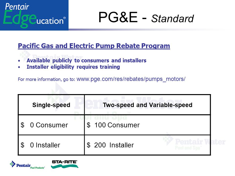 PG&E - Standard Pacific Gas and Electric Pump Rebate Program Available publicly to consumers and installers Installer eligibility requires training Fo