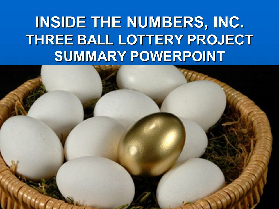 INSIDE THE NUMBERS, INC. THREE BALL LOTTERY PROJECT SUMMARY POWERPOINT