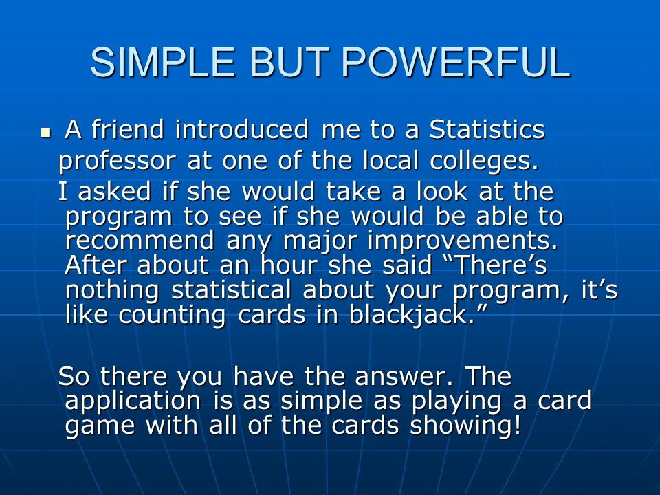 SIMPLE BUT POWERFUL A friend introduced me to a Statistics A friend introduced me to a Statistics professor at one of the local colleges.