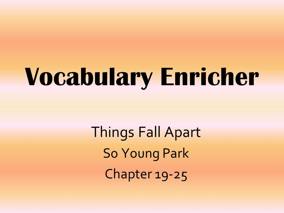 Things Fall Apart So Young Park Chapter 19-25 Vocabulary Enricher