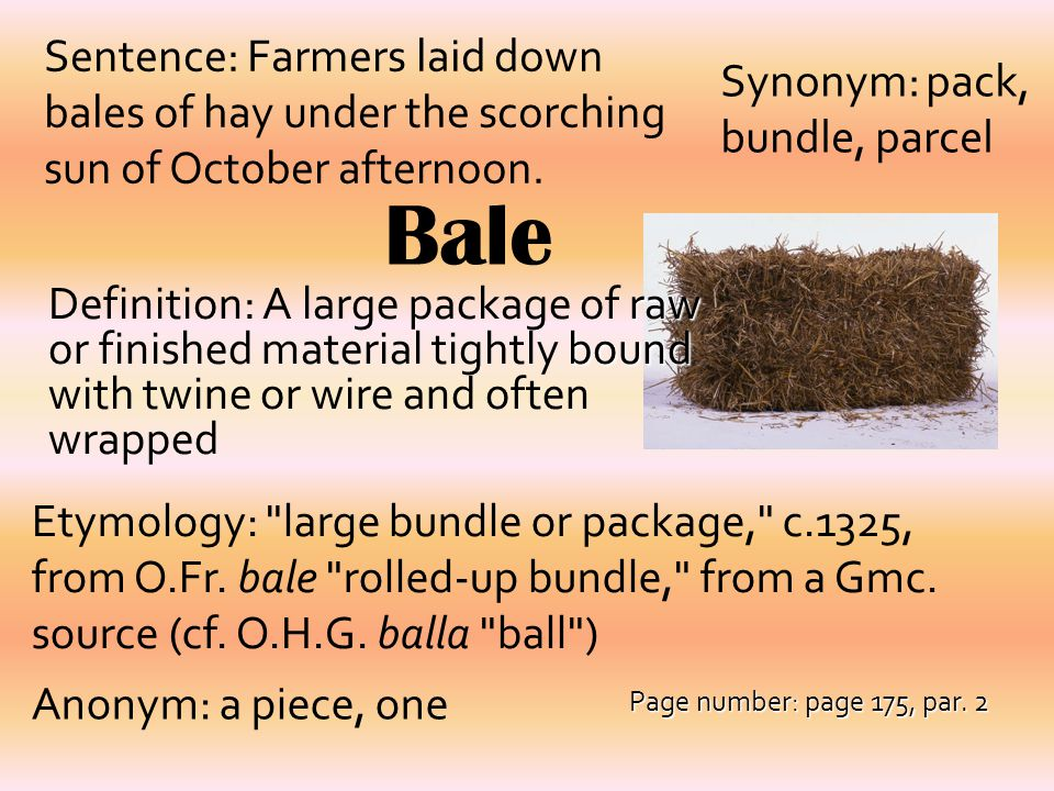 Bale raw bound Definition: A large package of raw or finished material tightly bound with twine or wire and often wrapped Synonym: pack, bundle, parce