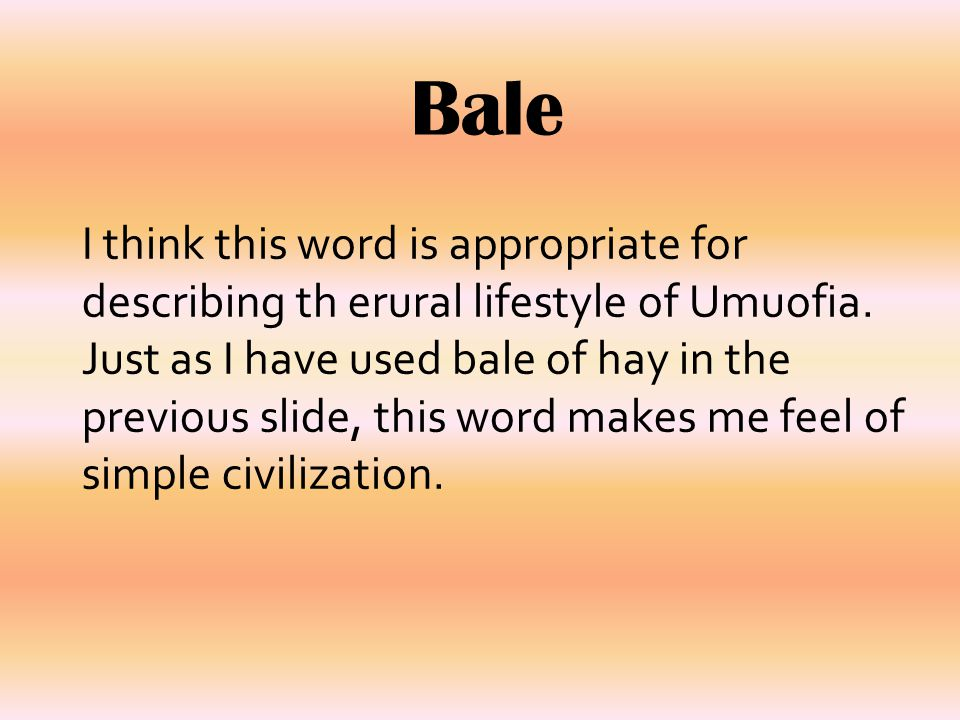 Bale I think this word is appropriate for describing th erural lifestyle of Umuofia. Just as I have used bale of hay in the previous slide, this word