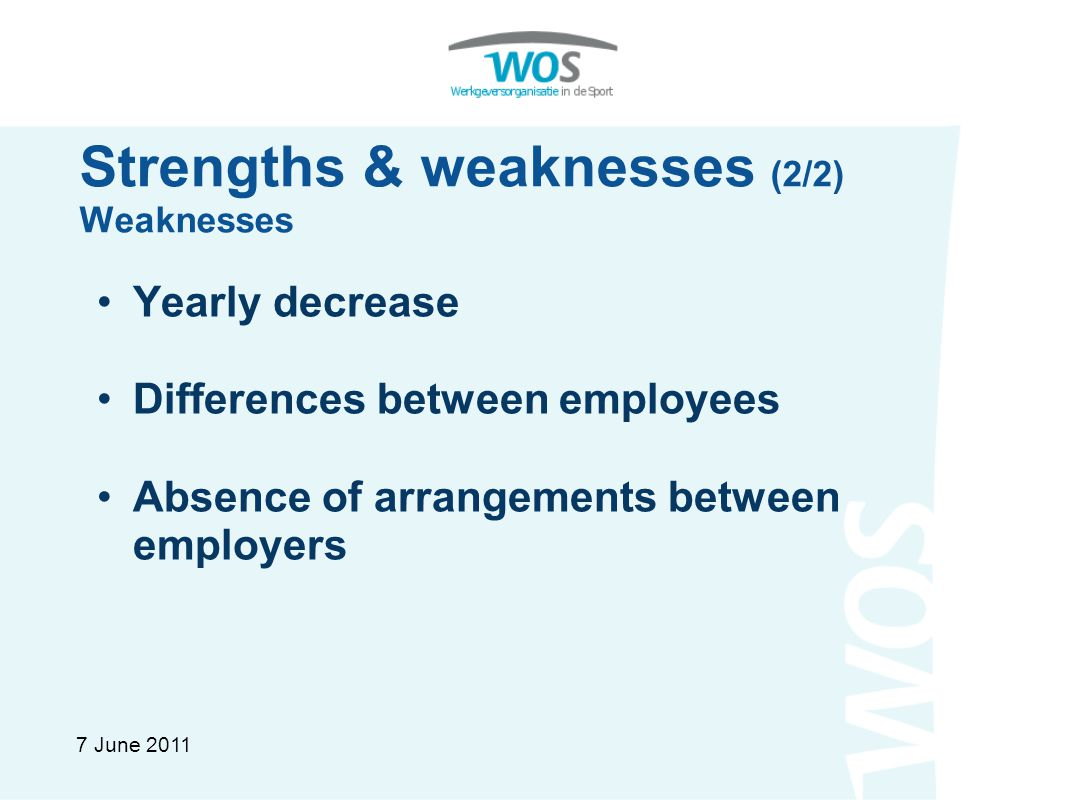 Strengths & weaknesses (2/2) Weaknesses Yearly decrease Differences between employees Absence of arrangements between employers 7 June 2011