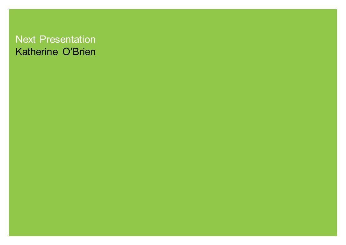 Next Presentation Katherine O'Brien