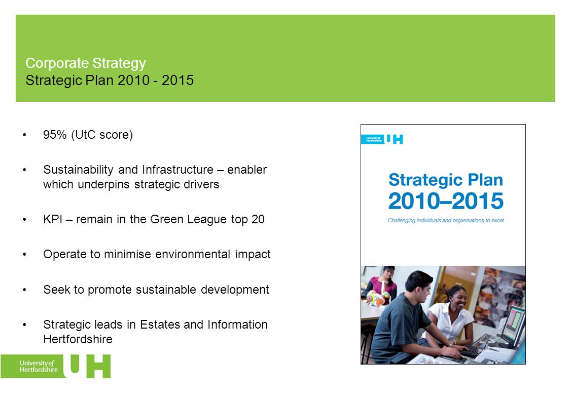 Corporate Strategy Strategic Plan 2010 - 2015 95% (UtC score) Sustainability and Infrastructure – enabler which underpins strategic drivers KPI – rema