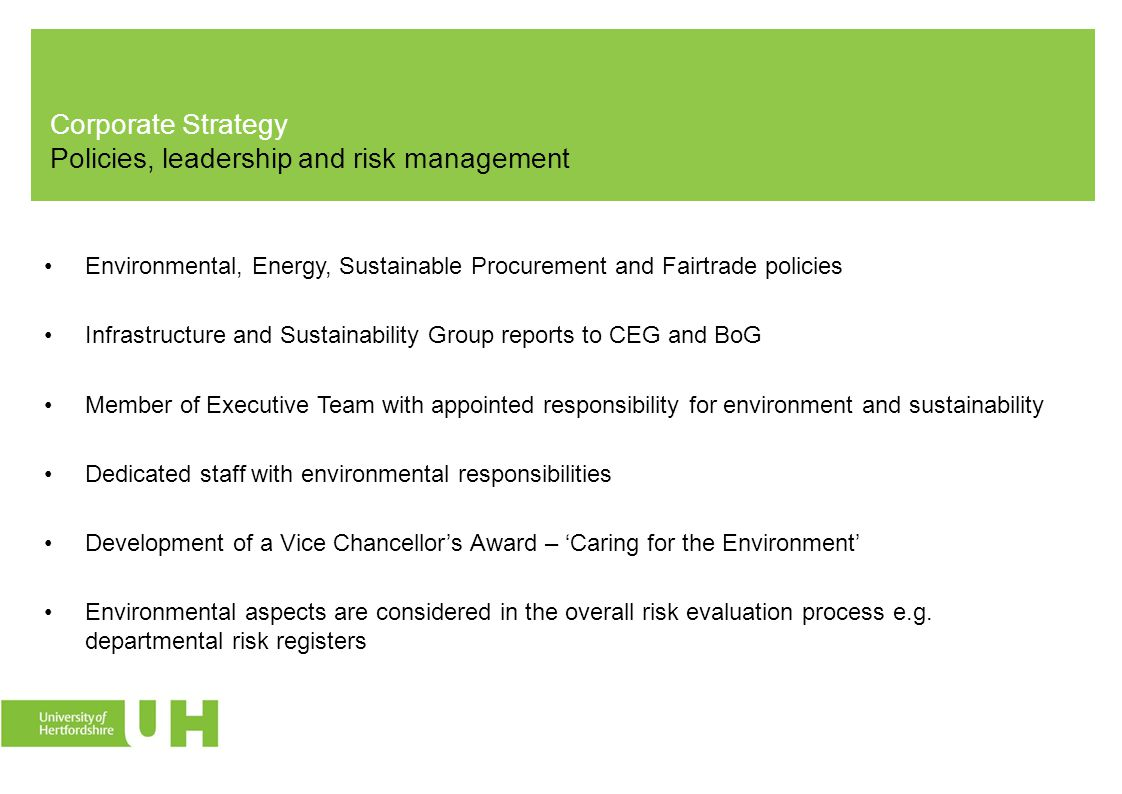 Corporate Strategy Policies, leadership and risk management Environmental, Energy, Sustainable Procurement and Fairtrade policies Infrastructure and S