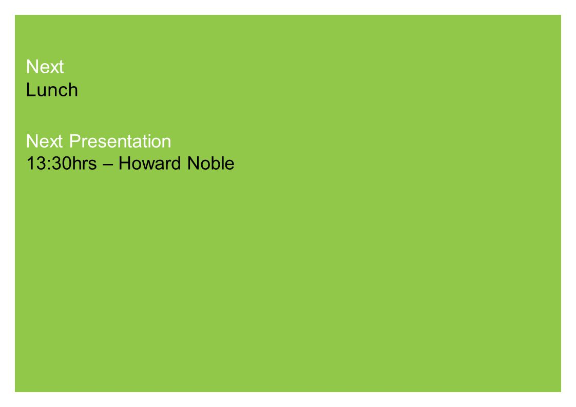 Next Lunch Next Presentation 13:30hrs – Howard Noble