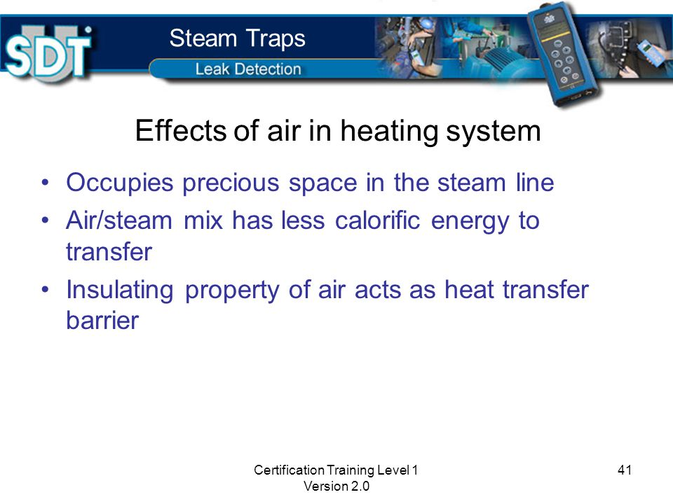 Certification Training Level 1 Version 2.0 40 Steam Traps How steam traps operate DensityTemperature Velocity