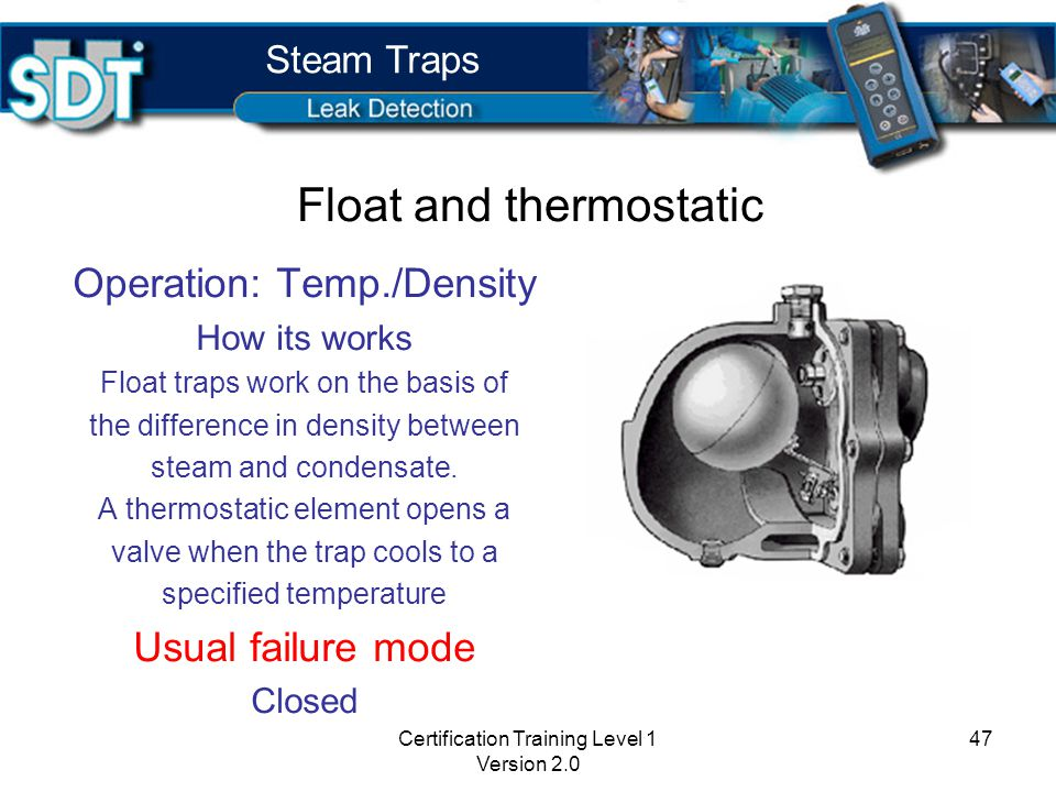 Certification Training Level 1 Version 2.0 46 Operation: Density How it works Uses the difference in density between condensate and steam.