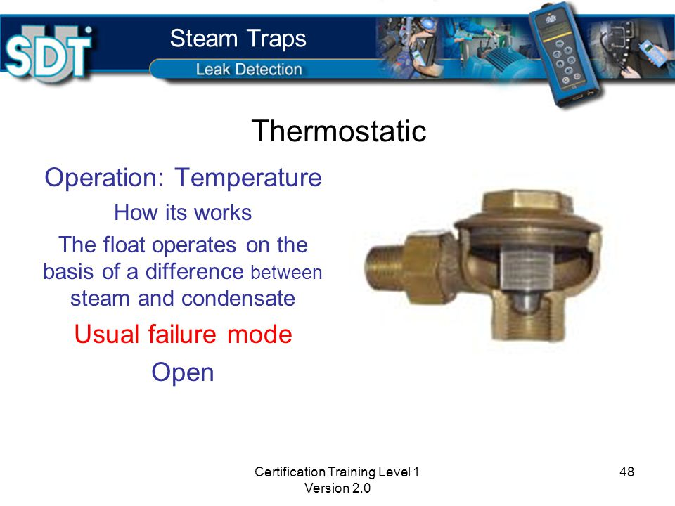 Certification Training Level 1 Version 2.0 47 Operation: Temp./Density How its works Float traps work on the basis of the difference in density between steam and condensate.