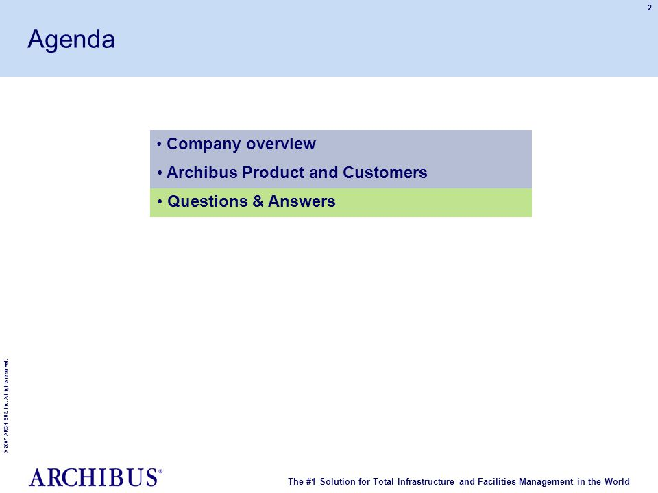 The #1 Solution for Total Infrastructure and Facilities Management in the World © 2007 ARCHIBUS, Inc. All rights reserved. 2 Company overview Archibus