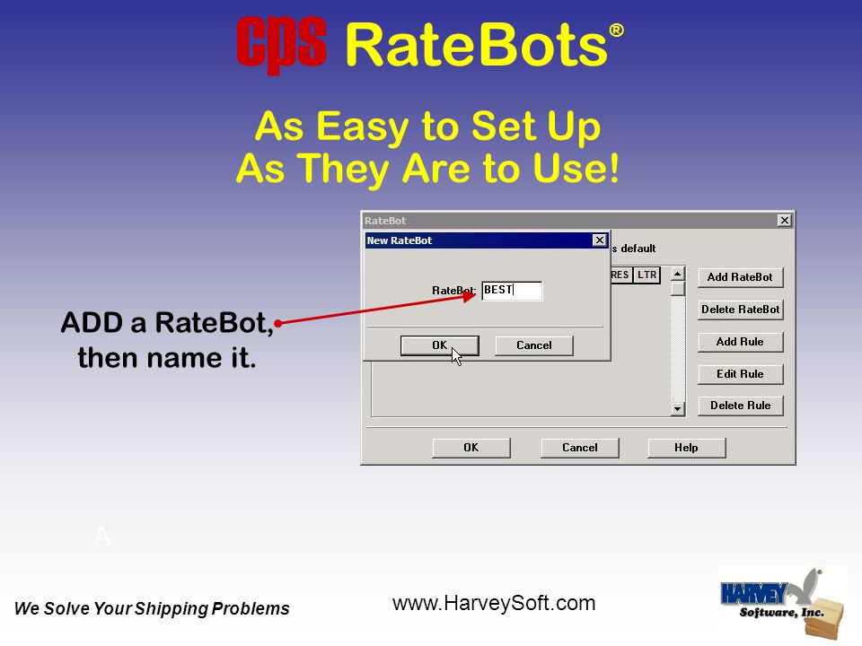 As They Are to Use. As Easy to Set Up cps RateBots ® ADD a RateBot, then name it.