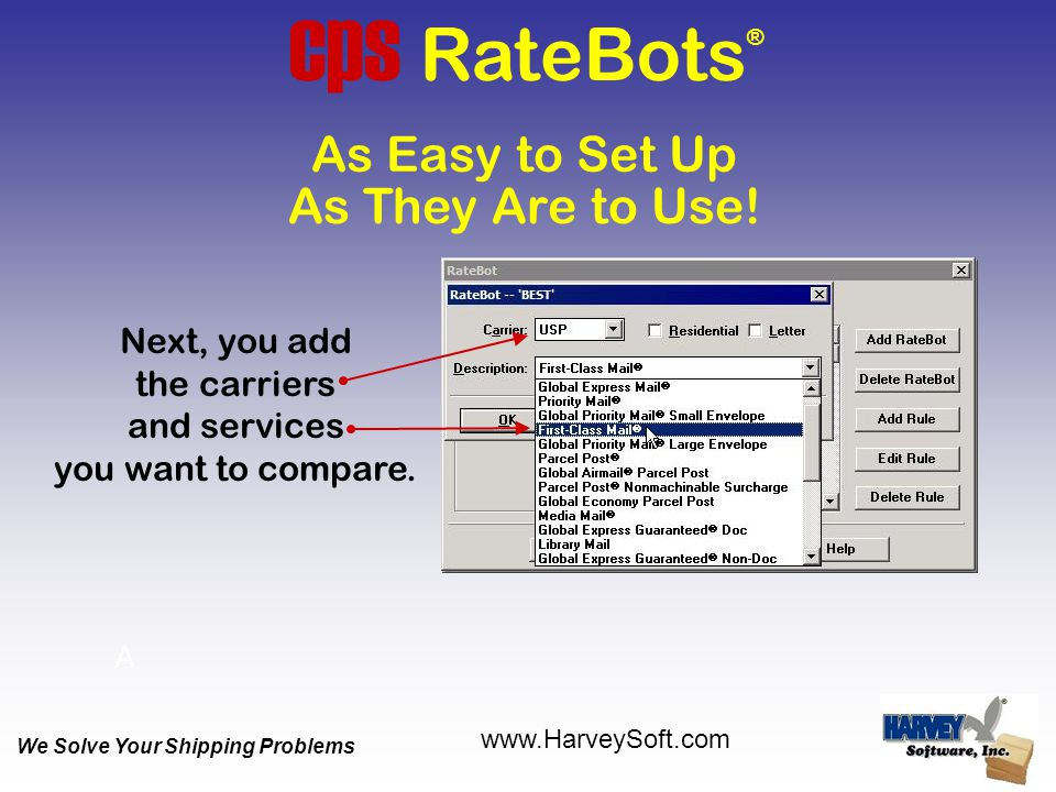 As They Are to Use! As Easy to Set Up cps RateBots ® Next, you add the carriers and services you want to compare. A We Solve Your Shipping Problems ww