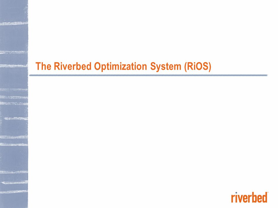 The Riverbed Optimization System (RiOS)