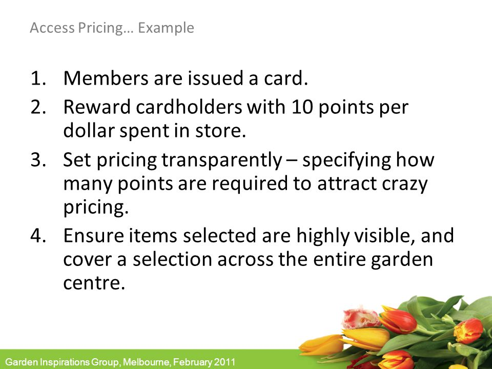 Garden Inspirations Group, Melbourne, February 2011 Access Pricing… Example 1.Members are issued a card.