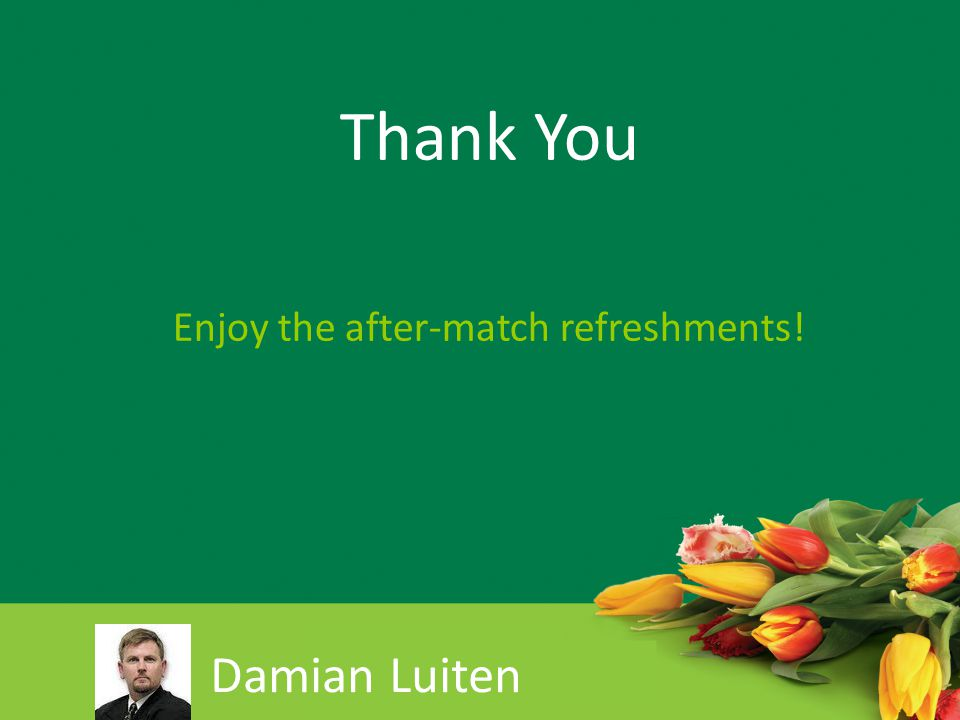 Thank You Enjoy the after-match refreshments! Damian Luiten