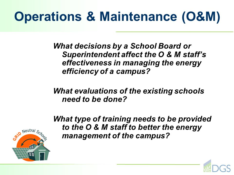 Operations & Maintenance (O&M) What decisions by a School Board or Superintendent affect the O & M staff's effectiveness in managing the energy efficiency of a campus.