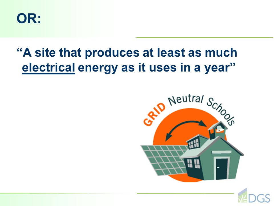 OR: A site that produces at least as much electrical energy as it uses in a year