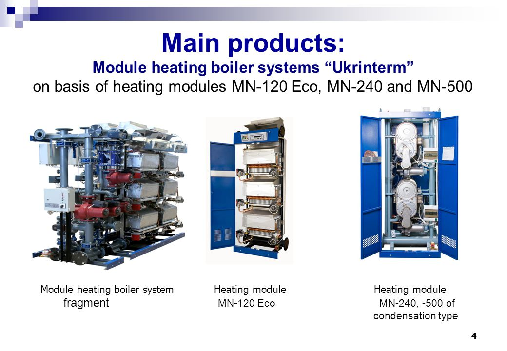 "4 4 Main products: Module heating boiler systems ""Ukrinterm"" on basis of heating modules MN-120 Eco, MN-240 and MN-500 Module heating boiler system He"