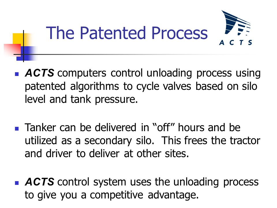 The Patented Process ACTS computers control unloading process using patented algorithms to cycle valves based on silo level and tank pressure.