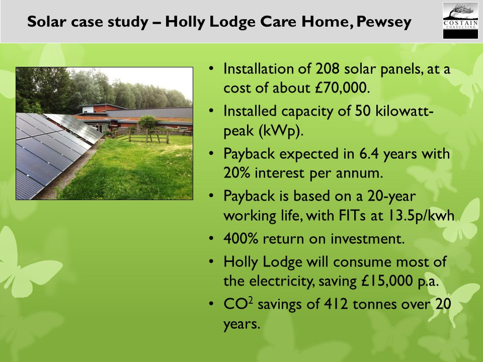 Installation of 208 solar panels, at a cost of about £70,000. Installed capacity of 50 kilowatt- peak (kWp). Payback expected in 6.4 years with 20% in