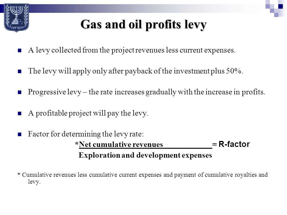Gas and oil profits levy A levy collected from the project revenues less current expenses.