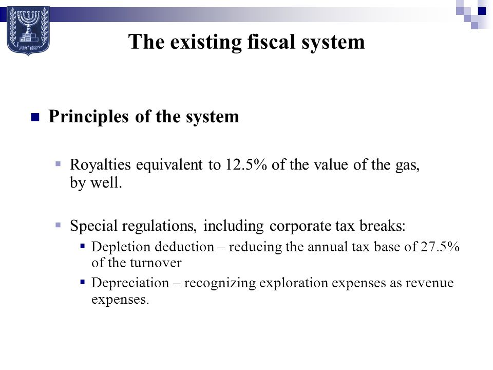 The existing fiscal system Principles of the system  Royalties equivalent to 12.5% of the value of the gas, by well.