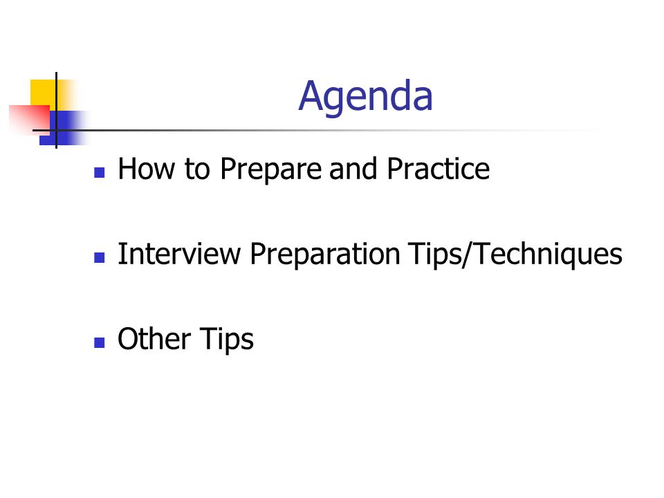 Agenda How to Prepare and Practice Interview Preparation Tips/Techniques Other Tips