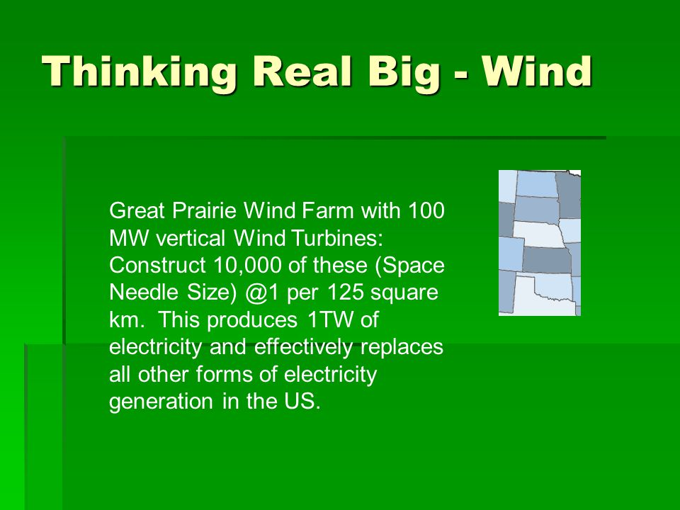Thinking Real Big - Wind Great Prairie Wind Farm with 100 MW vertical Wind Turbines: Construct 10,000 of these (Space Needle Size) @1 per 125 square km.
