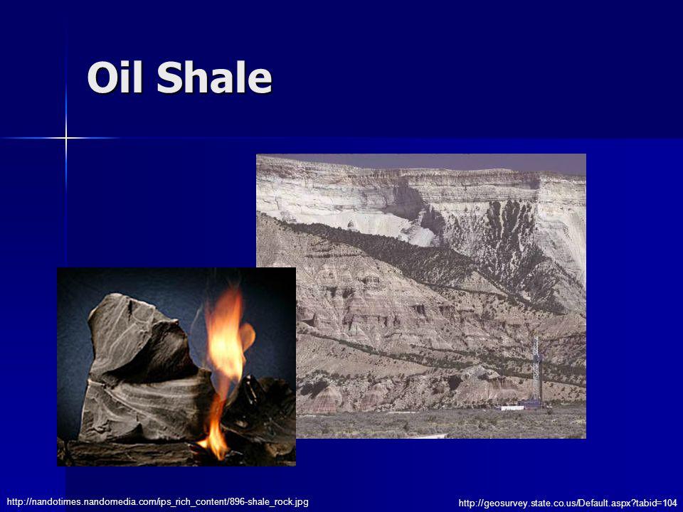 Oil Shale http://nandotimes.nandomedia.com/ips_rich_content/896-shale_rock.jpg http://geosurvey.state.co.us/Default.aspx tabid=104
